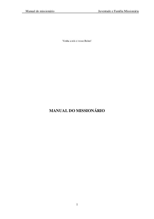 Manual do missionário Juventude e Família Missionária 1 Venha a nós o vosso Reino! MANUAL DO MISSIONÁRIO