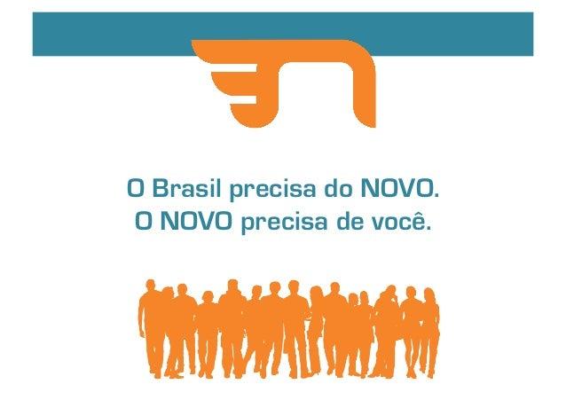 O Brasil precisa do NOVO.  O NOVO precisa de você.