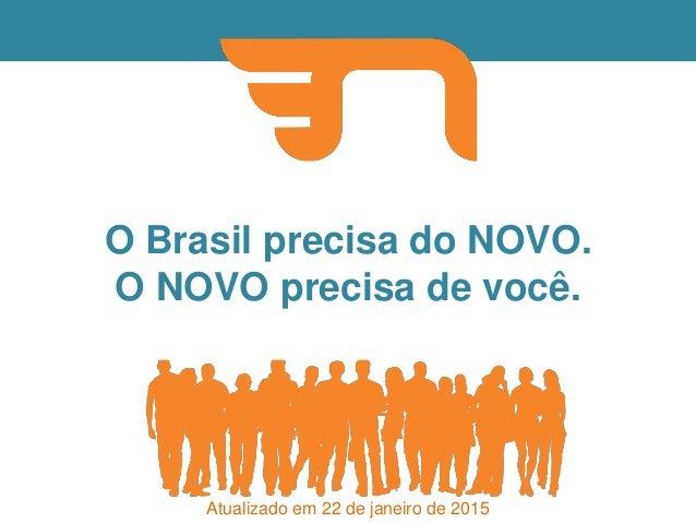O Brasil precisa do NOVO. O NOVO precisa de você. Atualizado em 22 de janeiro de 2015