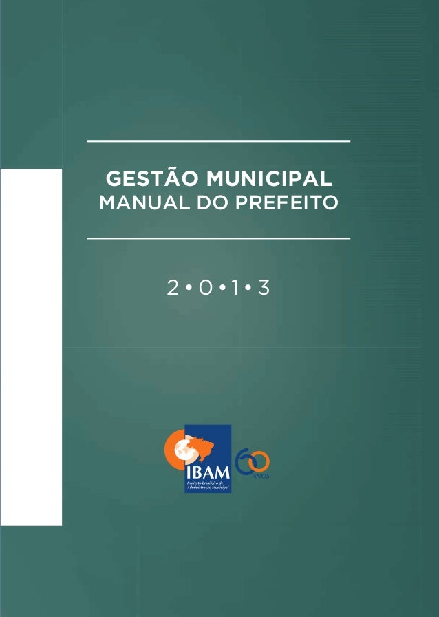 MANUAL DO PREFEITO  GESTÃO MUNICIPAL MANUAL DO PREFEITO  2•0•1•3  Municípios fortes, Brasil sustentável  CapaManualPrefeit...