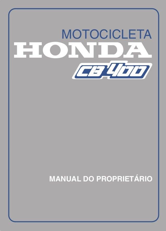 MANUAL DO PROPRIETÁRIO USE CAPACETE A MAIOR FABRICANTE MUNDIAL DE MOTOCICLETAS HONDA MOTOR DO BRASIL LTDA. Cx. Postal 6586...