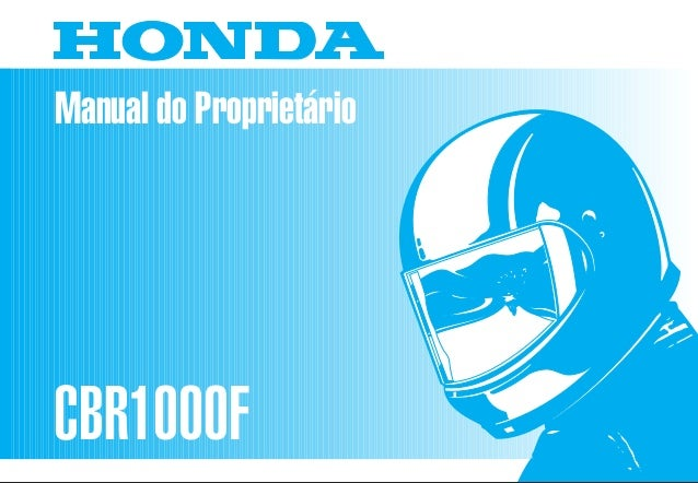 Manual do Proprietário CBR1000F MOTO HONDA DA AMAZÔNIA LTDA. MPMW7921P 00X37-MW7-610BR Impresso no Brasil A01009202