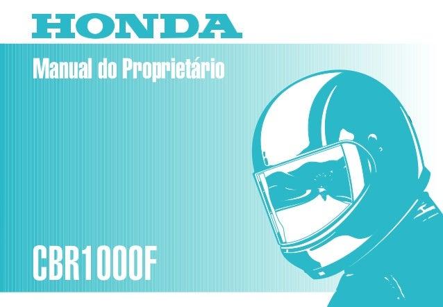 Manual do Proprietário CBR1000F MOTO HONDA DA AMAZÔNIA LTDA. MPMZ2941P Impresso no Brasil A010099403 D2203-MAN-0115