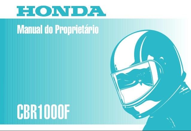 Manual do Proprietário CBR1000F MOTO HONDA DA AMAZÔNIA LTDA. MPMZ2951P Impresso no Brasil A01009504 D2203-MAN-0125 CBR1000...