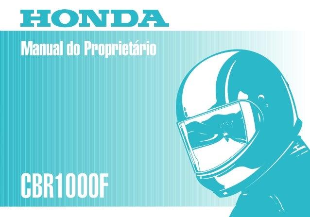 Manual do Proprietário CBR1000F MOTO HONDA DA AMAZÔNIA LTDA. MPMZ2961P Impresso no Brasil A01009603 D2203-MAN-0129 CBR1000...