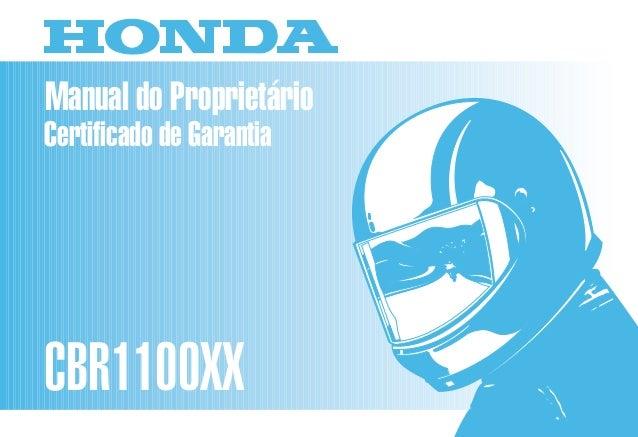 Manual do Proprietário CBR1100XX MOTO HONDA DA AMAZÔNIA LTDA. D2203-MAN-0218 Impresso no Brasil A0200-0003 usar a fonte li...