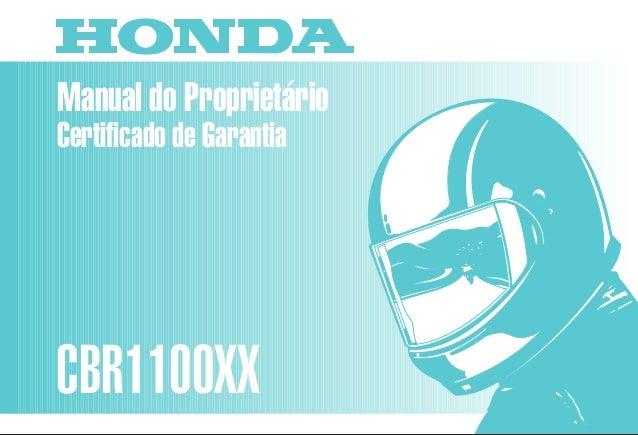 Manual do Proprietário CBR1100XX MOTO HONDA DA AMAZÔNIA LTDA. D2203-MAN-0218 Impresso no Brasil A0200-0003 Certificado de ...