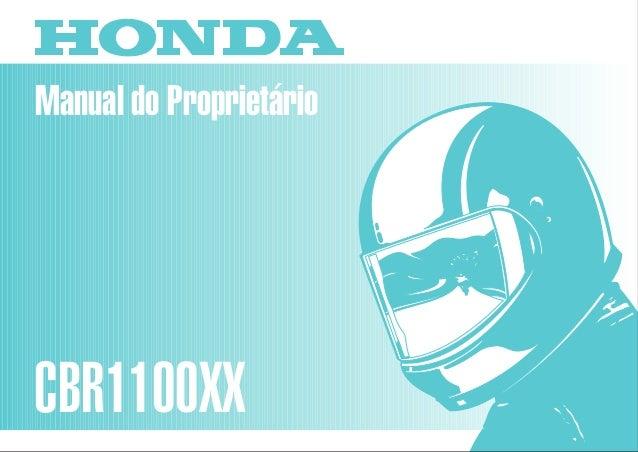 Manual do Proprietário CBR1100XX MOTO HONDA DA AMAZÔNIA LTDA. 00X3B-MAT-601 Impresso no Brasil A02009809 D2203-MAN-0163