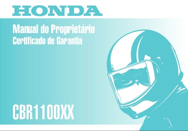 Manual do Proprietário CBR1100XX MOTO HONDA DA AMAZÔNIA LTDA. 00X3B-MAT-620 Impresso no Brasil A04009902 D2203-MAN-0199 Ce...