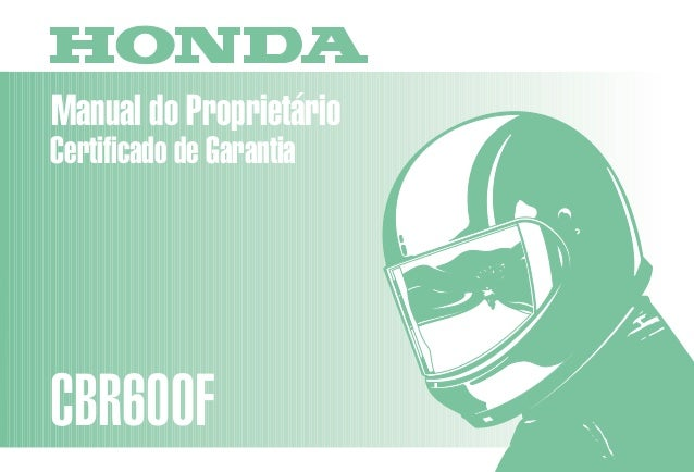Manual do Proprietário CBR600F MOTO HONDA DA AMAZÔNIA LTDA. D2203-MAN-0216 Impresso no Brasil A0200-0003 usar a fonte ligh...