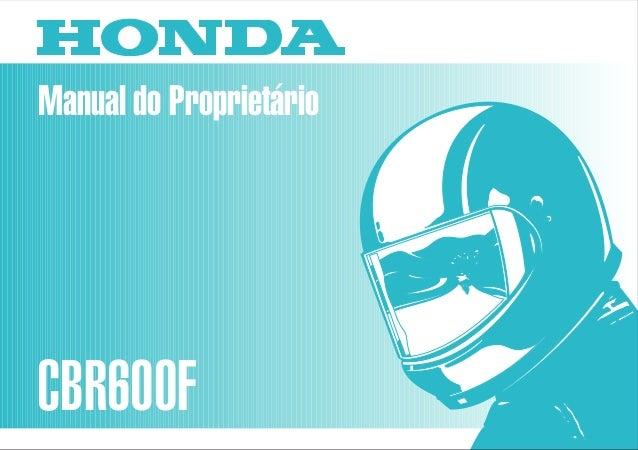 Manual do Proprietário CBR600F MOTO HONDA DA AMAZÔNIA LTDA. MPMV9921P 00X37-MV9-810BR Impresso no Brasil A01009202