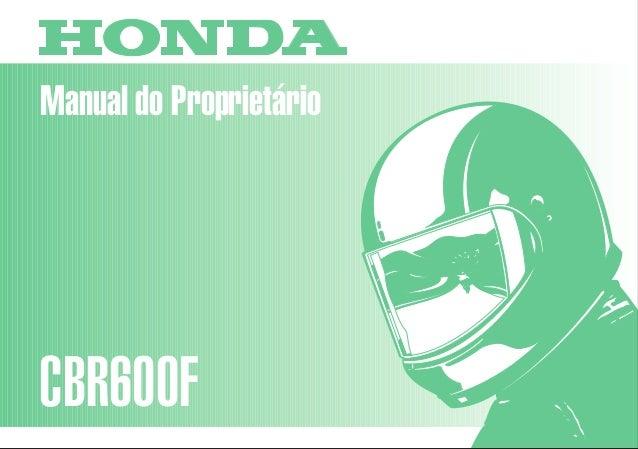 Manual do Proprietário CBR600F MOTO HONDA DA AMAZÔNIA LTDA. MPMAL951P Impresso no Brasil A01009504 D2203-MAN-0124 CBR600F ...