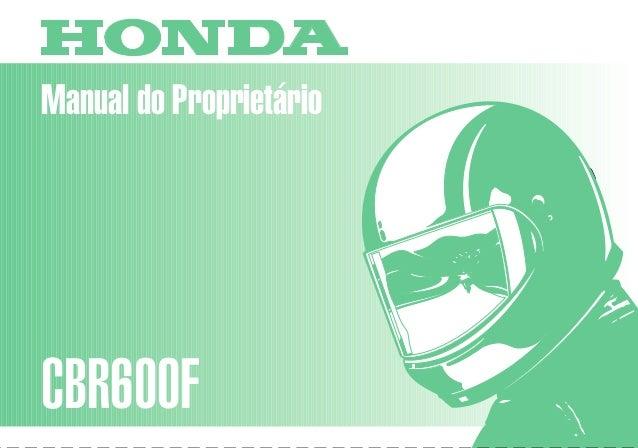 Manual do Proprietário CBR600F MOTO HONDA DA AMAZÔNIA LTDA. 00X3B-MAL-820 Impresso no Brasil A02009809 D2203-MAN-0159