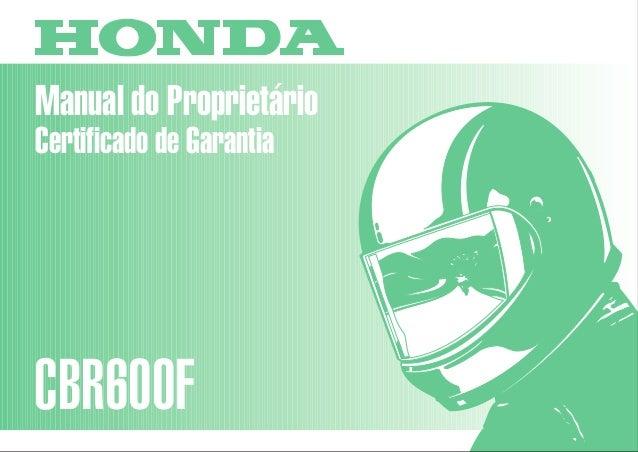 Manual do Proprietário CBR600F MOTO HONDA DA AMAZÔNIA LTDA. D00X3B-MBW-600 Impresso no Brasil A04009902 D2203-MAN-0197 Cer...