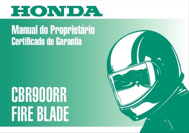 Manual do Proprietário CBR900RR FIRE BLADE MOTO HONDA DA AMAZÔNIA LTDA. D2203-MAN-0217 Impresso no Brasil A0200-0003 Certi...