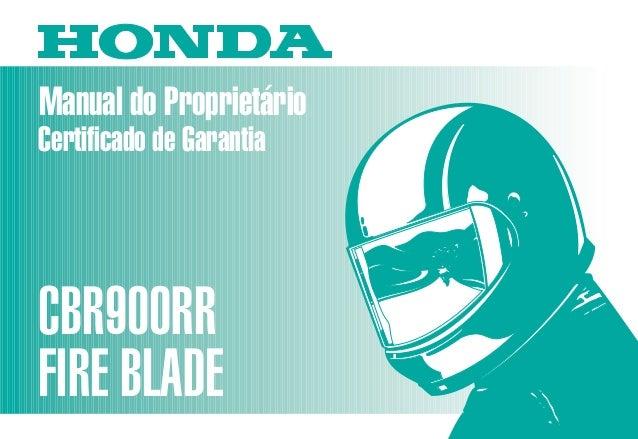 Manual do Proprietário CBR900RR FIRE BLADE MOTO HONDA DA AMAZÔNIA LTDA. D2203-MAN-0217 Impresso no Brasil A0200-0003 usar ...