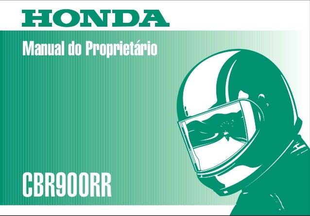 Manual do Proprietário CBR900RR MOTO HONDA DA AMAZÔNIA LTDA. 00X3B-MAS-601 Impresso no Brasil A01009604 D2203-MAN-0136 CBR...