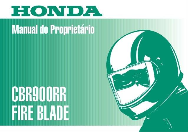 Manual do Proprietário CBR900RR FIRE BLADE MOTO HONDA DA AMAZÔNIA LTDA. 00X3B-MAS-602 Impresso no Brasil A03009802 D2203-M...