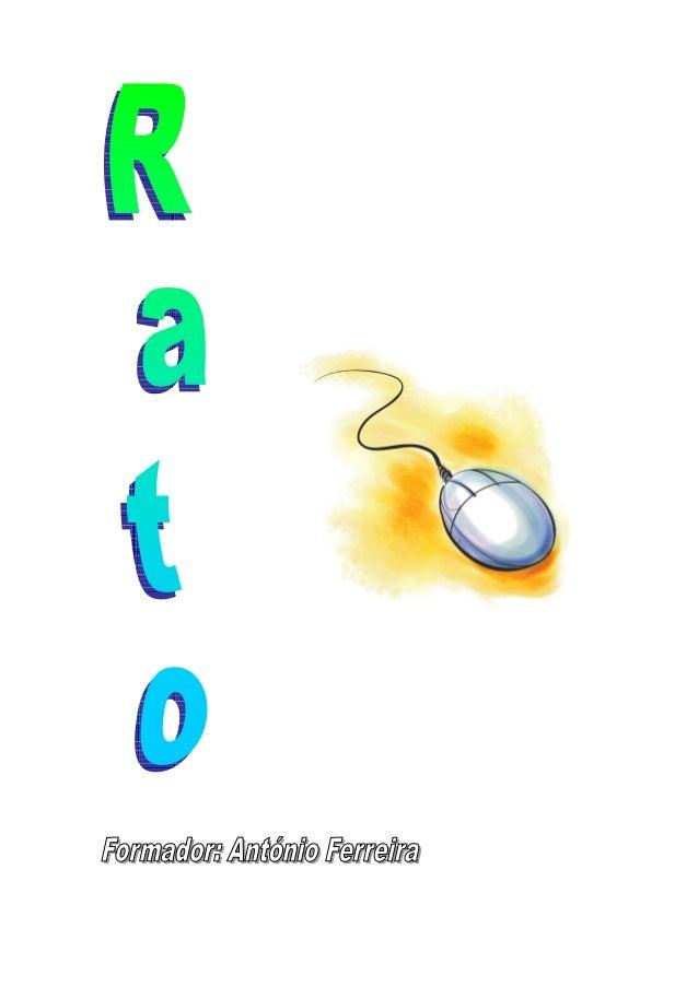 RATO O rato é um dispositivo de entrada de informação. Permite mover o ponto de inserção do ecrã, seleccionar texto, selec...
