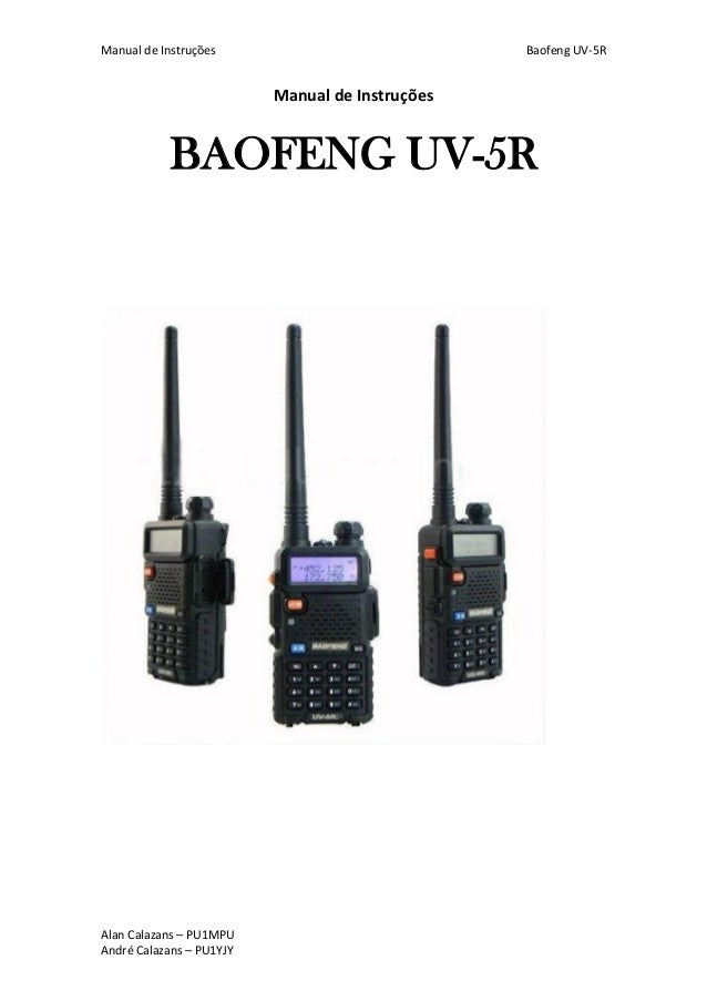Manual de Instruções Baofeng UV-5R  Alan Calazans – PU1MPU  André Calazans – PU1YJY  Manual de Instruções  BAOFENG UV-5R
