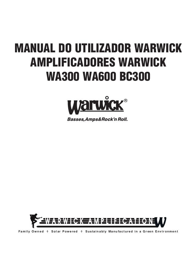 MANUAL DO UTILIZADOR WARWICK AMPLIFICADORES WARWICK WA300 WA600 BC300  Family Owned  ◊  Solar Powered  ◊  Sustainably Manu...