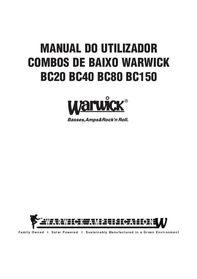 MANUAL DO UTILIZADOR COMBOS DE BAIXO WARWICK BC20 BC40 BC80 BC150  Family Owned  ◊  Solar Powered  ◊  Sustainably Manufact...