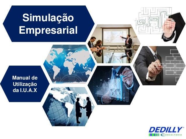 Simulação Empresarial  Manual de Utilização da I.U.A.X