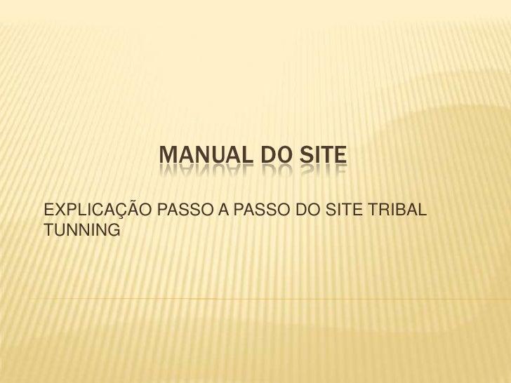 MANUAL DO SITE<br />EXPLICAÇÃO PASSO A PASSO DO SITE TRIBAL TUNNING<br />