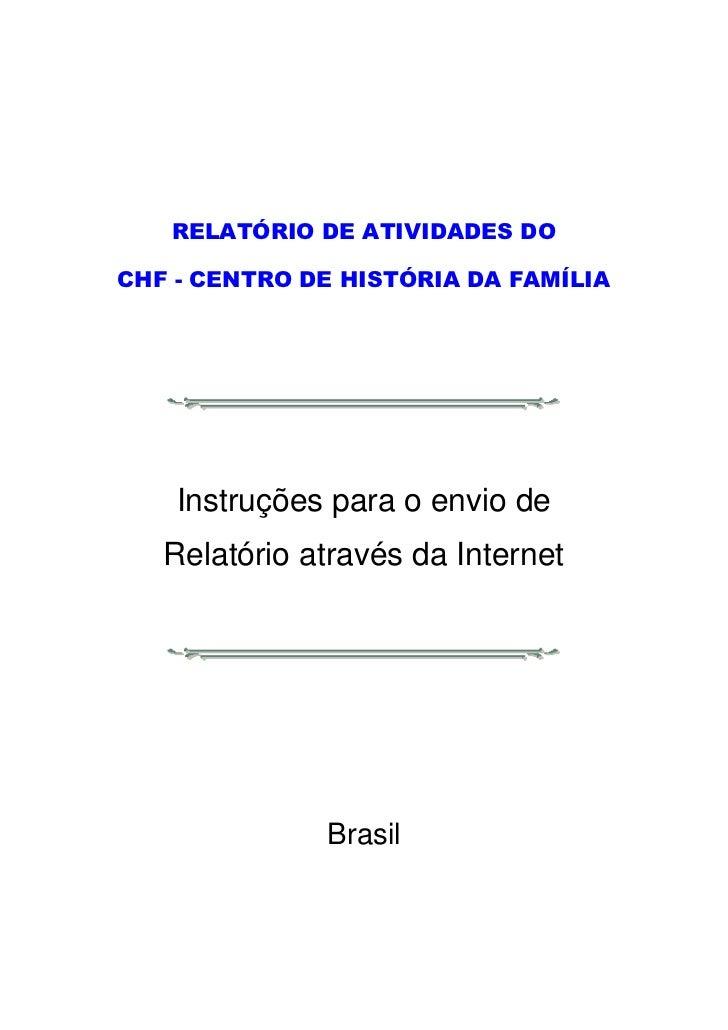 RELATÓRIO DE ATIVIDADES DOCHF - CENTRO DE HISTÓRIA DA FAMÍLIA    Instruções para o envio de   Relatório através da Interne...