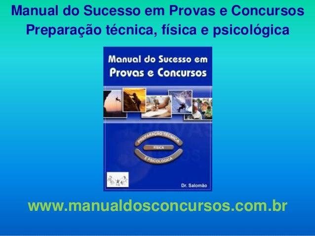Manual do Sucesso em Provas e Concursos Preparação técnica, física e psicológica  www.manualdosconcursos.com.br