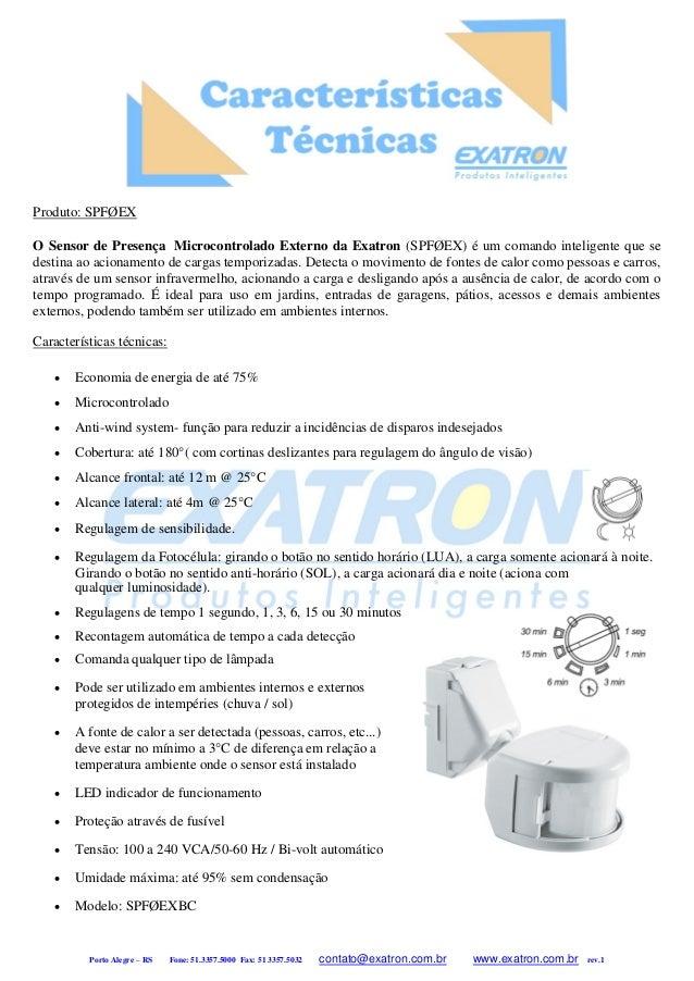 Porto Alegre – RS Fone: 51.3357.5000 Fax: 51 3357.5032 contato@exatron.com.br www.exatron.com.br rev.1 Produto: SPFØEX O S...