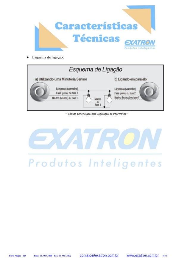  Esquema de ligação: Porto Alegre – RS Fone: 51.3357.5000 Fax: 51 3357.5032 contato@exatron.com.br www.exatron.com.br ve...