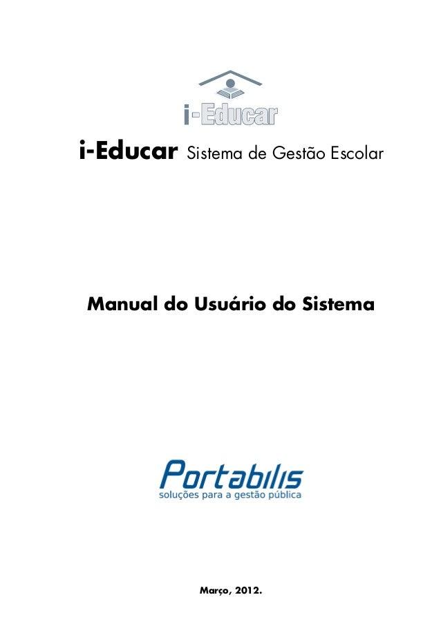 i-Educar   Sistema de Gestão EscolarManual do Usuário do Sistema            Março, 2012.