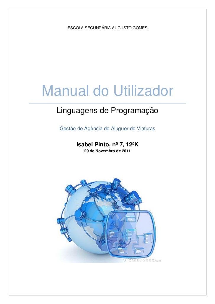 ESCOLA SECUNDÁRIA AUGUSTO GOMESManual do Utilizador  Linguagens de Programação  Gestão de Agência de Aluguer de Viaturas  ...