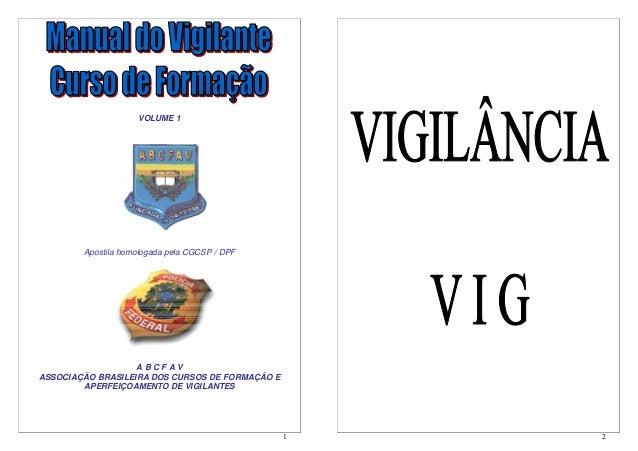 1 VOLUME 1 Apostila homologada pela CGCSP / DPF A B C F A V ASSOCIAÇÃO BRASILEIRA DOS CURSOS DE FORMAÇÃO E APERFEIÇOAMENTO...
