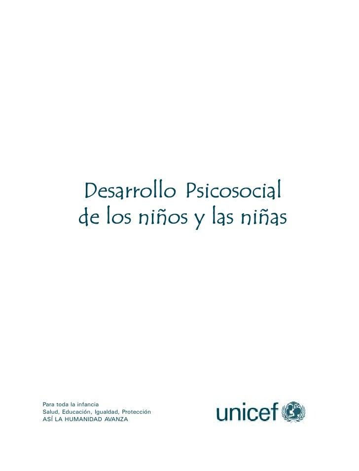 Desarrollo Psicosocial             de los niños y las niñas     Para toda la infancia Salud, Educación, Igualdad, Protecci...