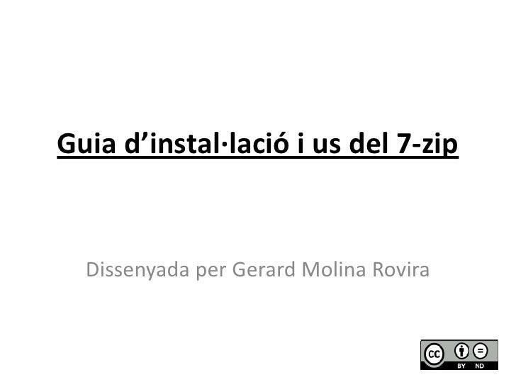 Guia d'instal·lació i us del 7-zip<br />Dissenyada per Gerard Molina Rovira<br />