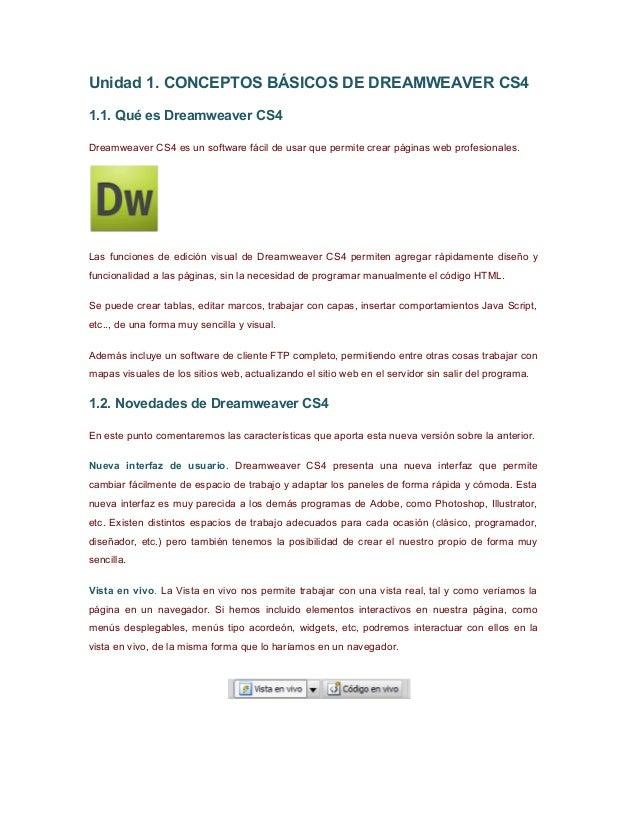 Unidad 1. CONCEPTOS BÁSICOS DE DREAMWEAVER CS41.1. Qué es Dreamweaver CS4Dreamweaver CS4 es un software fácil de usar que ...