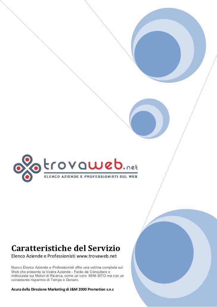 Caratteristiche del ServizioElenco Aziende e Professionisti www.trovaweb.netNuovo Elenco Aziende e Professionisti offre un...