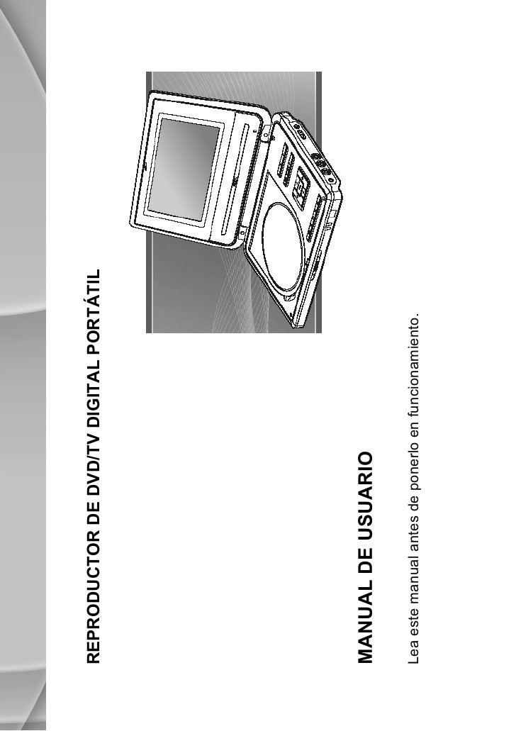 REPRODUCTOR DE DVD/TV DIGITAL PORTÁTIL     MANUAL DE USUARIO  Lea este manual antes de ponerlo en funcionamiento.         ...