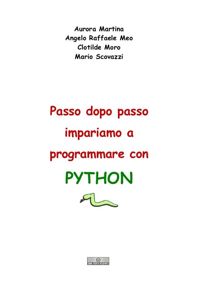 Aurora Martina Angelo Raffaele Meo Clotilde Moro Mario Scovazzi Passo dopo passo impariamo a programmare con PYTHON