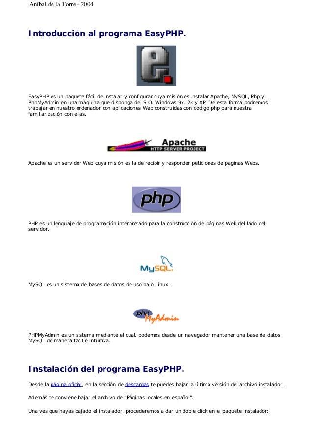 Introducción al programa EasyPHP. EasyPHP es un paquete fácil de instalar y configurar cuya misión es instalar Apache, MyS...