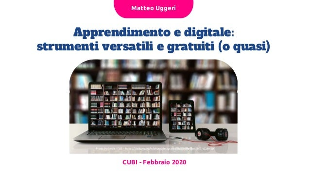 Apprendimento e digitale: strumenti versatili e gratuiti (o quasi) CUBI - Febbraio 2020 Matteo Uggeri