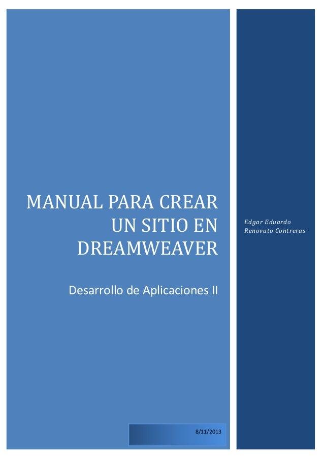 MANUAL PARA CREAR UN SITIO EN DREAMWEAVER Desarrollo de Aplicaciones II  8/11/2013  Edgar Eduardo Renovato Contreras