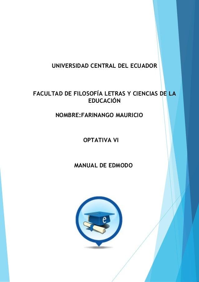 UNIVERSIDAD CENTRAL DEL ECUADOR FACULTAD DE FILOSOFÍA LETRAS Y CIENCIAS DE LA EDUCACIÓN NOMBRE:FARINANGO MAURICIO OPTATIVA...