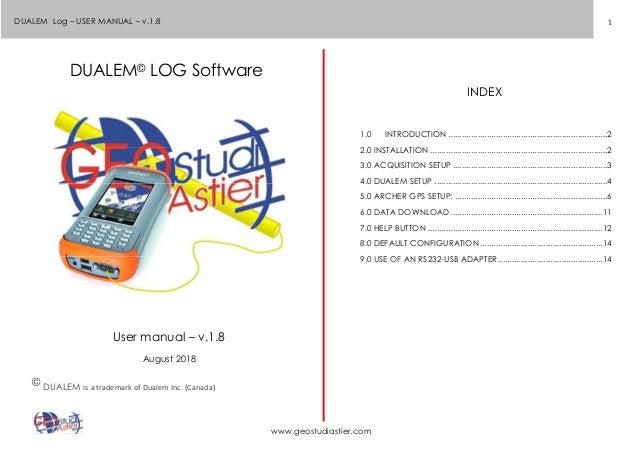 1 www.geostudiastier.com DUALEM Log – USER MANUAL – v.1.8 DUALEM© LOG Software User manual – v.1.8 August 2018 © DUALEM is...