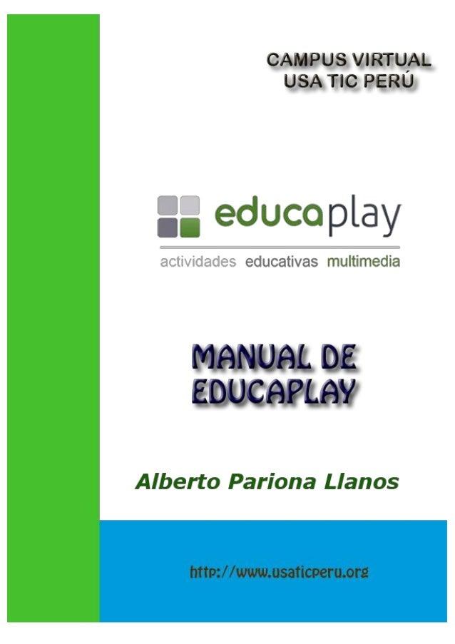 Manual de EducaPlay Alberto Pariona Llanos www.usaticperu.org - 2 - Usa TIC Perú Educaplay es un proyecto desarrollado por...