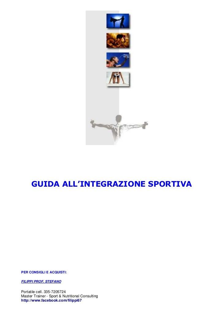 GUIDA ALL'INTEGRAZIONE SPORTIVAPER CONSIGLI E ACQUISTI:FILIPPI PROF. STEFANOPortatile cell. 335-7205724Master Trainer - Sp...