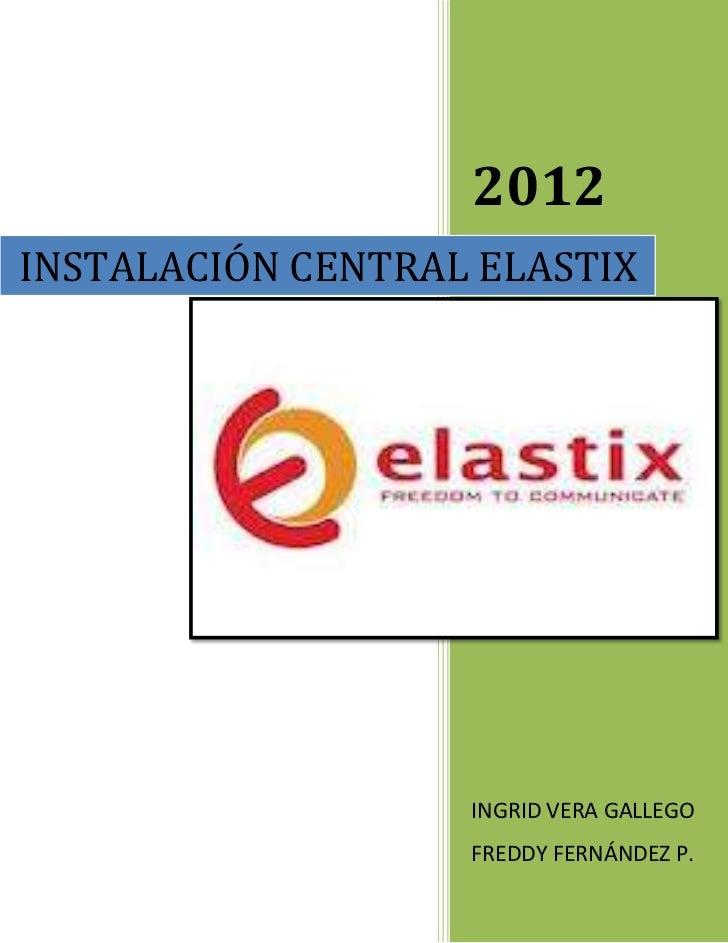 2012INSTALACIÓN CENTRAL ELASTIX                   INGRID VERA GALLEGO                   FREDDY FERNÁNDEZ P.