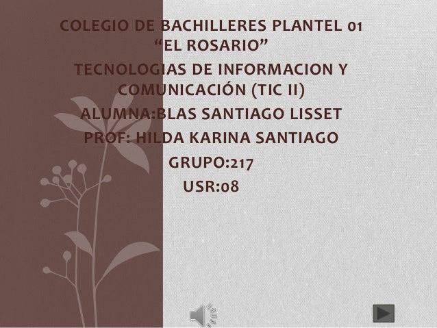 """COLEGIO DE BACHILLERES PLANTEL 01""""EL ROSARIO""""TECNOLOGIAS DE INFORMACION YCOMUNICACIÓN (TIC II)ALUMNA:BLAS SANTIAGO LISSETP..."""